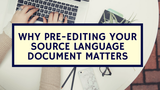 Why Pre-Editing Your Source Language Document Matters
