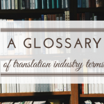 A glossary of translation industry terms